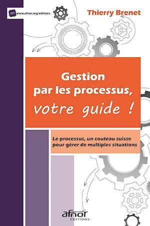 Gestion par les processus, votre guide ! le processus, un couteau suisse pour gérer de multiples situations