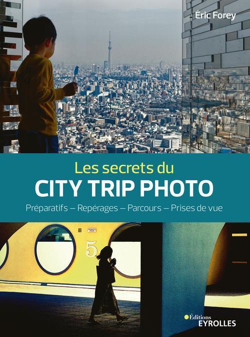 Les secrets du city trip photo ; préparatifs, repérages, parcours, prises de vue