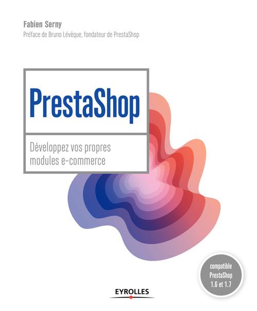 PrestaShop ; développez vos propres modules e-commerce ; compatible PrestaShop 1.6 et 1.7