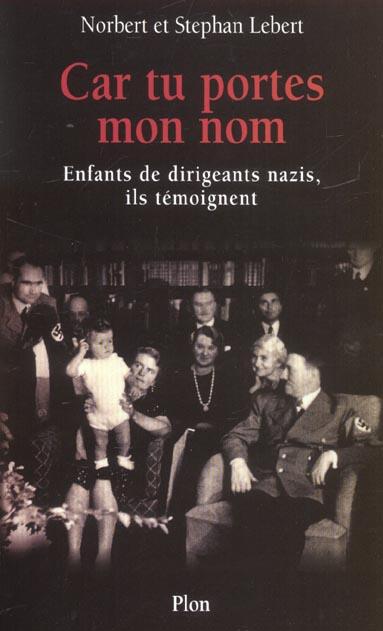 Car tu portes mon nom ; enfants de dirigeants nazis ils temoignent