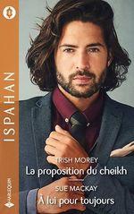 Vente EBooks : La proposition du cheikh - A lui pour toujours  - Trish Morey - Sue MacKay
