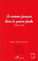 Le cinéma français dans la guerre froide (1946-1956)