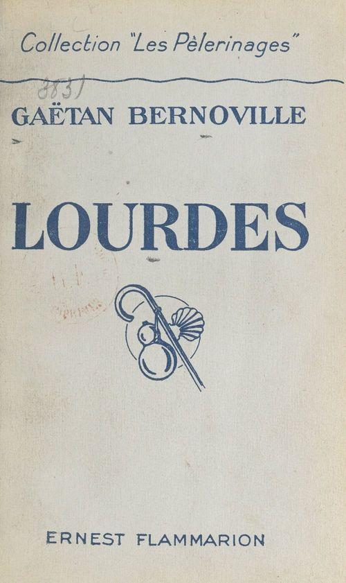 Lourdes  - Gaëtan Bernoville