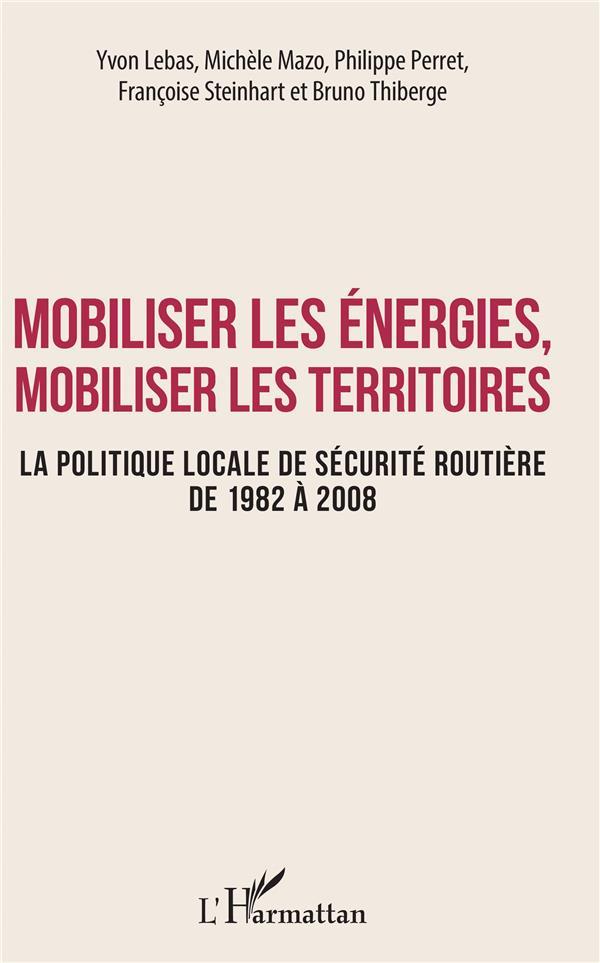 Mobiliser les énergies, mobiliser les territoires ; la politique locale de sécurité routière de 1982 à 2008