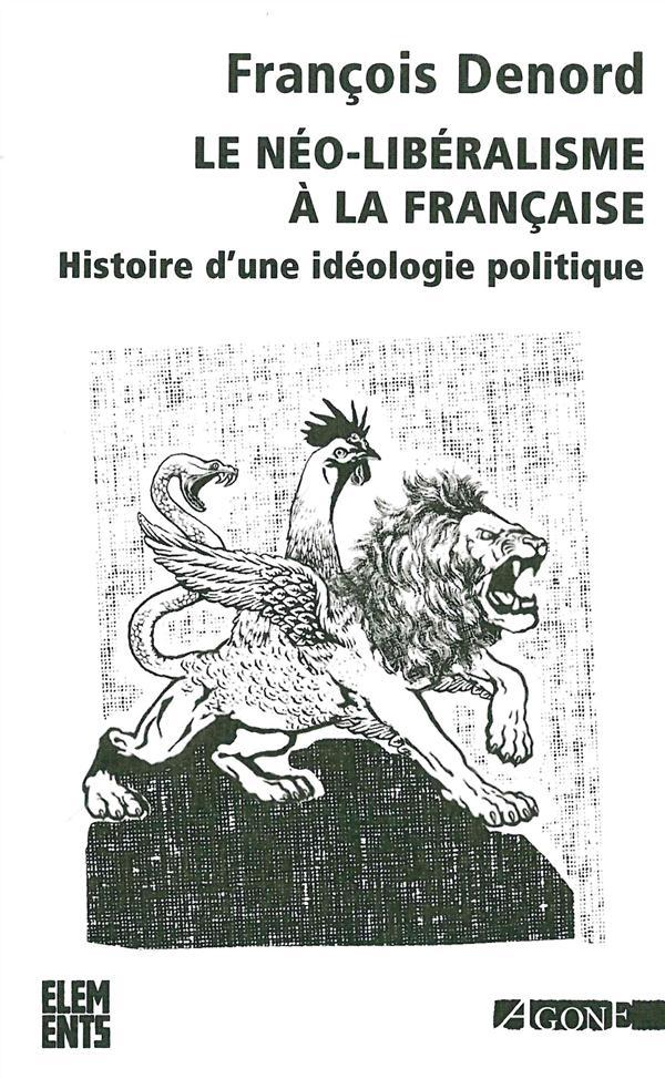 Le néo-libéralisme à la française ; histoire d'une idéologie politique