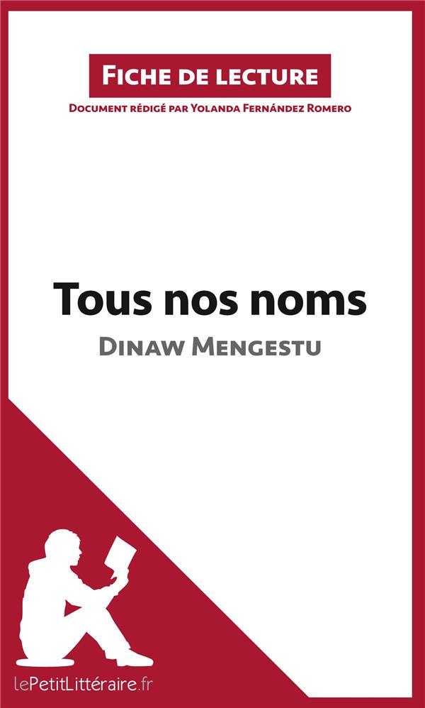 Fiche de lecture ; analyse ; Tous nos noms de Dinaw Mengestu ; résumé complet et analyse détaillée de l'½uvre
