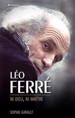 Léo Ferré ni Dieu ni maître  - Sophie Girault