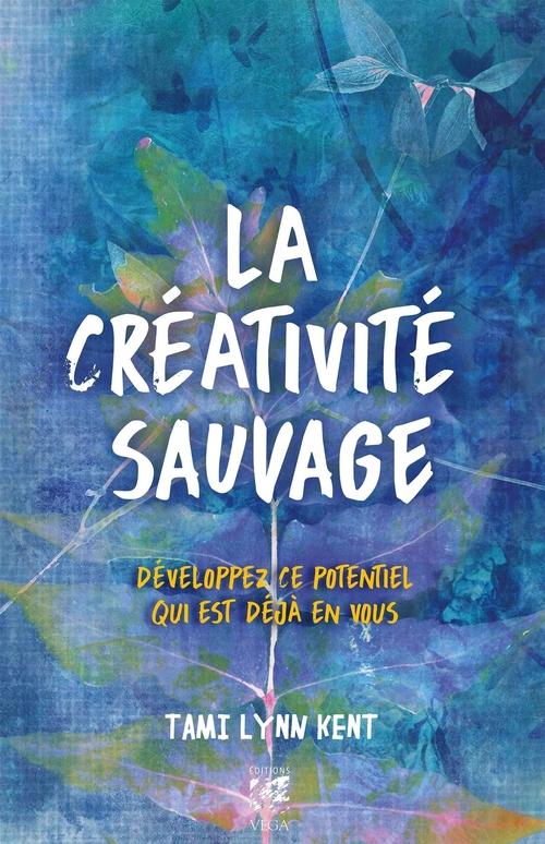 La créativité sauvage ; développez ce potentiel qui est déjà en vous