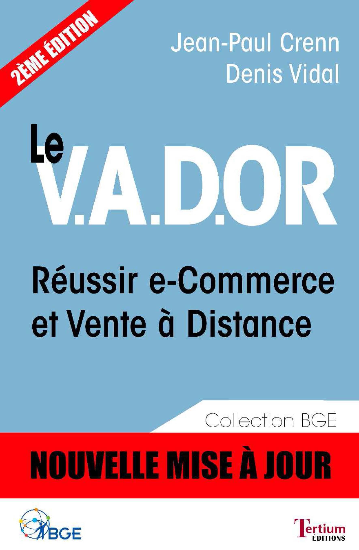 Le V.A.D.OR ; réussir e-commerce et vente à distance (2e édition)