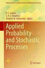 Applied Probability and Stochastic Processes  - S. R. S. Varadhan - Vladimir M. Vishnevsky - V. C. Joshua