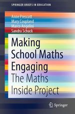 Making School Maths Engaging  - Mary Coupland - Marco Angelini - Sandra Schuck - Anne Prescott