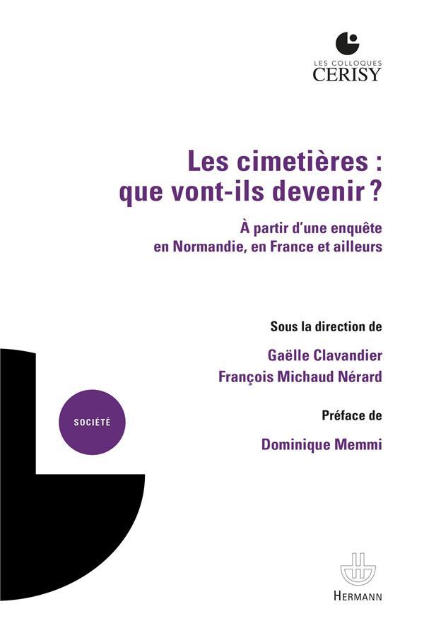 Les cimetières : que vont-ils devenir ? ; à partir d'une enquête en Normandie, en France et ailleurs