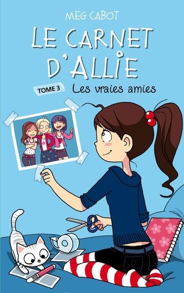 Le carnet d'Allie T.3 ; les vraies amies