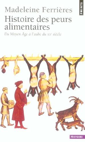 Histoire Des Peurs Alimentaires. Du Moyen Age A L'Aube Du Xxe Siecle