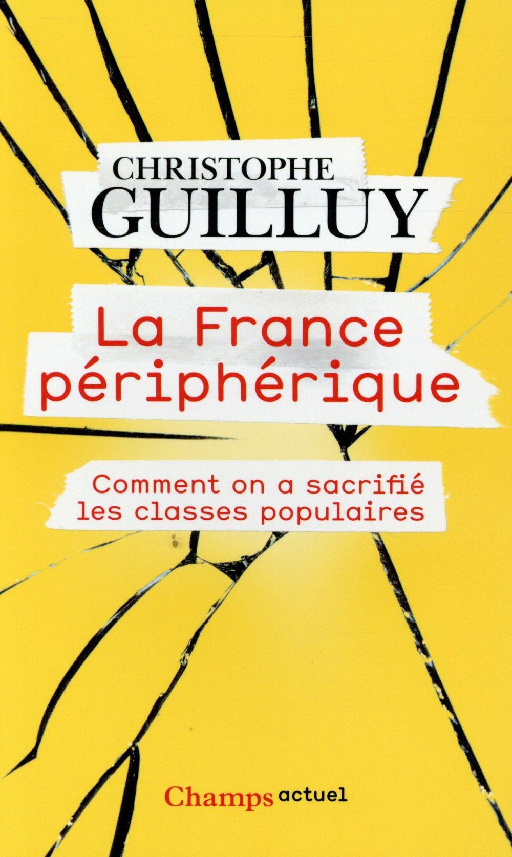 La France périphérique ; comment on a sacrifié les classes populaires
