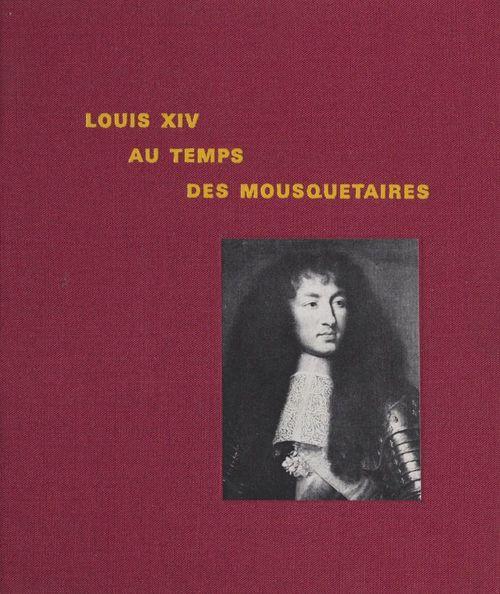 Louis XIV, au temps des Mousquetaires  - Paule Dumaitre