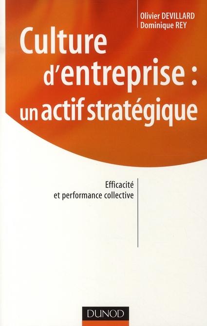 Culture D'Entreprise : Un Actif Strategique ; Efficacite Et Performance Collective