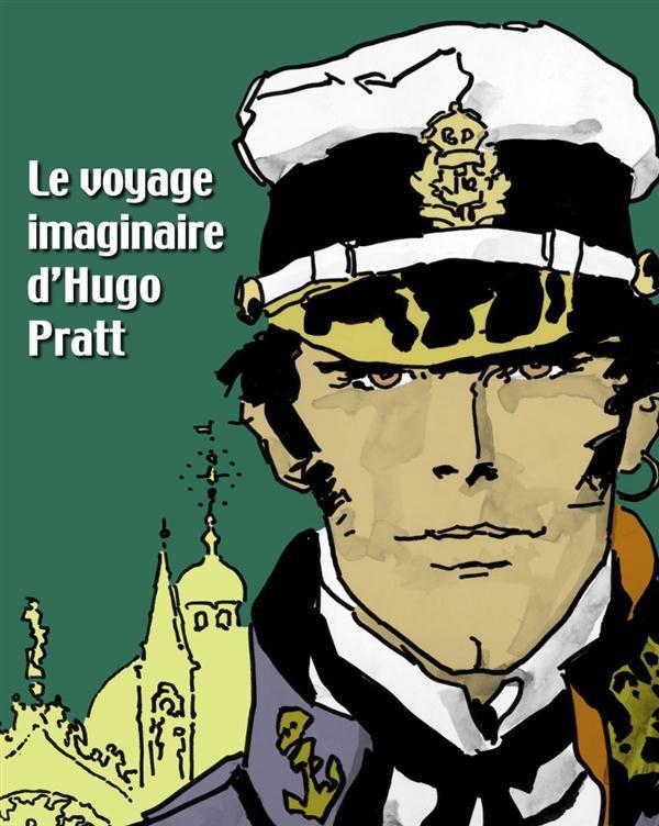 Le voyage imaginaire d'Hugo Pratt ; catalogue de l'exposition à la Pinacothèque