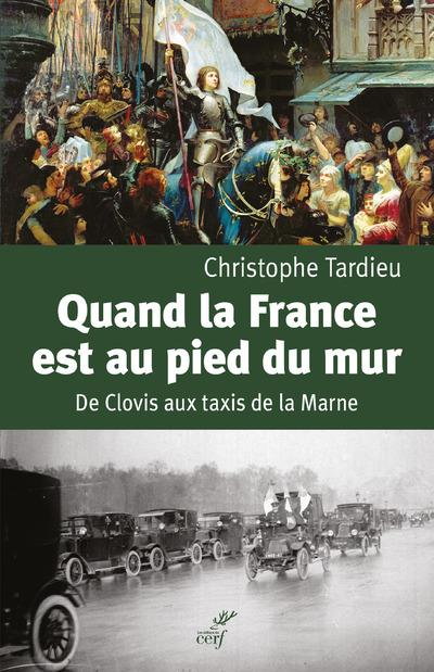 Quand la France est au pied du mur ; de Clovis aux taxis de la Marne