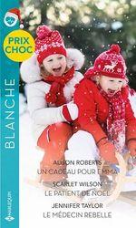 Vente Livre Numérique : Un cadeau pour Emma - Le patient de Noël - Le médecin rebelle  - Jennifer Taylor - Alison Roberts