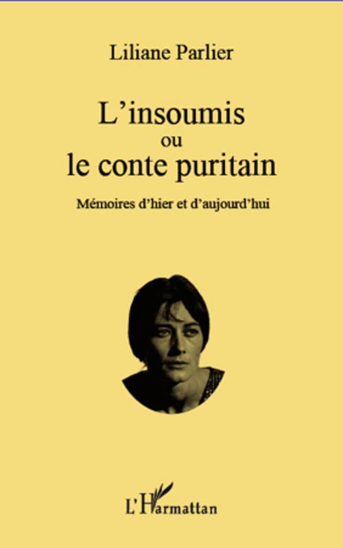 L'insoumis ou le conte puritain - memoires d'hier et d'aujourd'hui