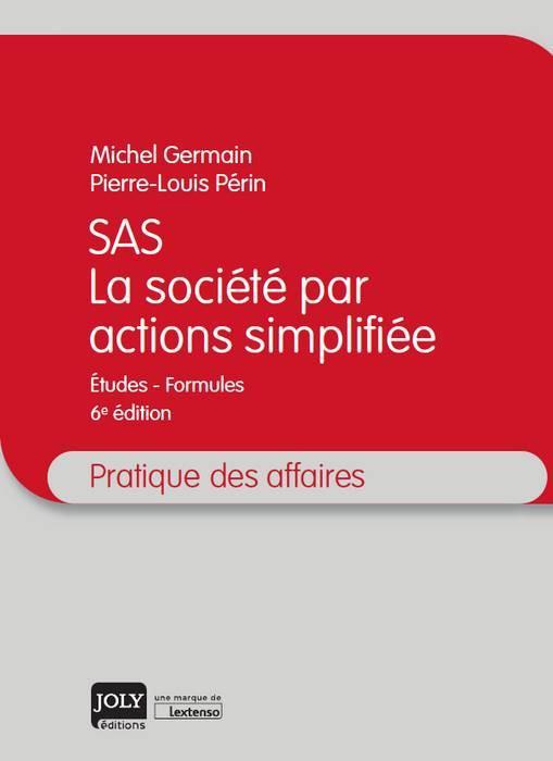 SAS ; la société par actions simplifiée (6e édition)