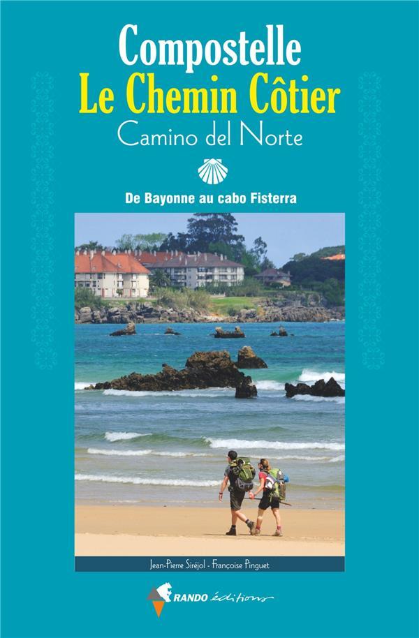 Compostelle, le chemin côtier ; camino del norte : de Bayonne à cabo Fisterra