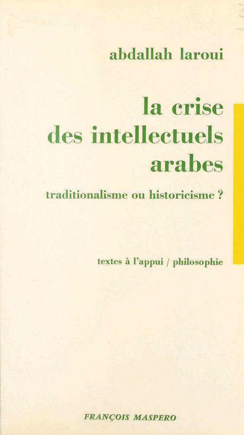 La crise des intellectuels arabes  - Abdallah Laroui