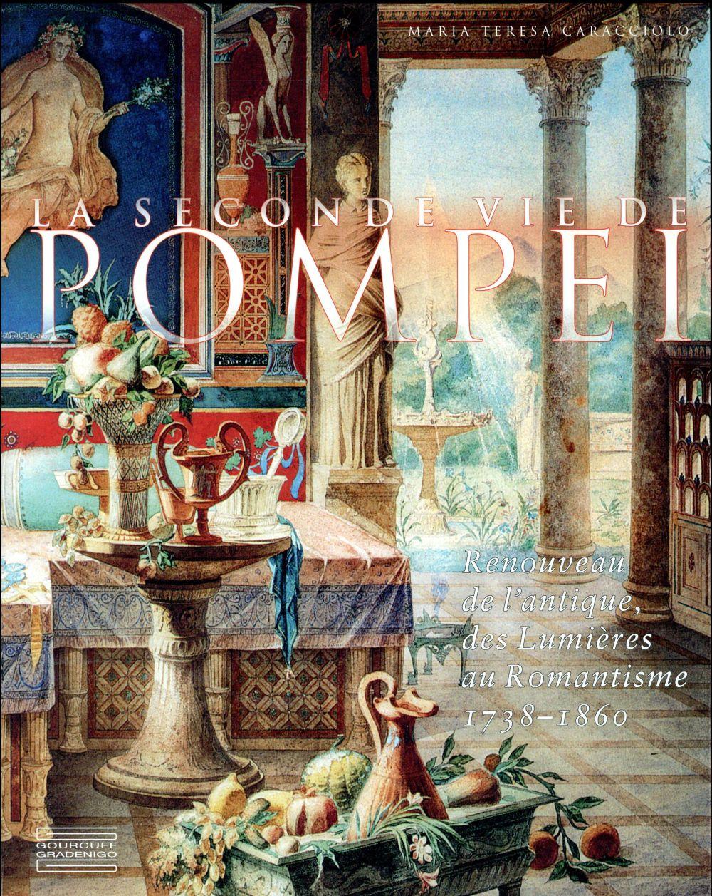 La seconde vie de Pompéi ; renaissance de l'antique, des Lumières au Romantisme 1738-1860