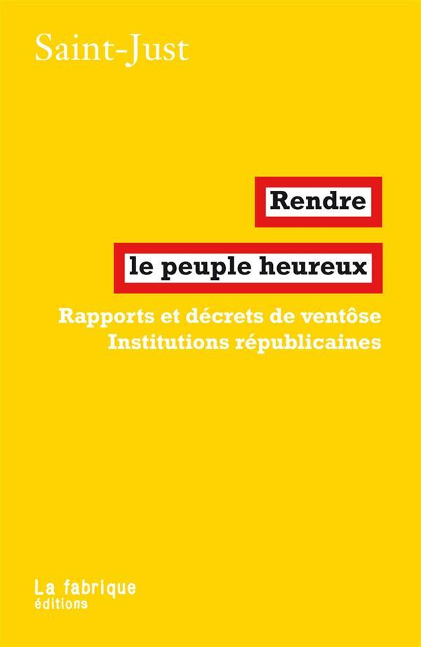 Rendre le peuple heureux ; rapports et décrets de ventôse ; les institutions républicaines