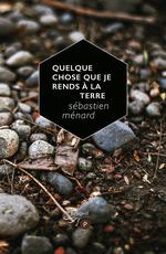 Vente EBooks : Quelque chose que je rends à la terre  - Sébastien Ménard