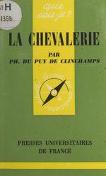 La chevalerie  - Philippe Du Puy de Clinchamps
