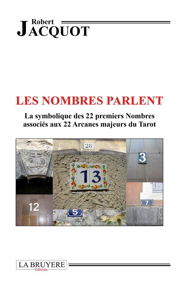 Les nombres parlent ; la symbolique des 22 premiers nombres associés aux 22 arcanes majeurs du tarot