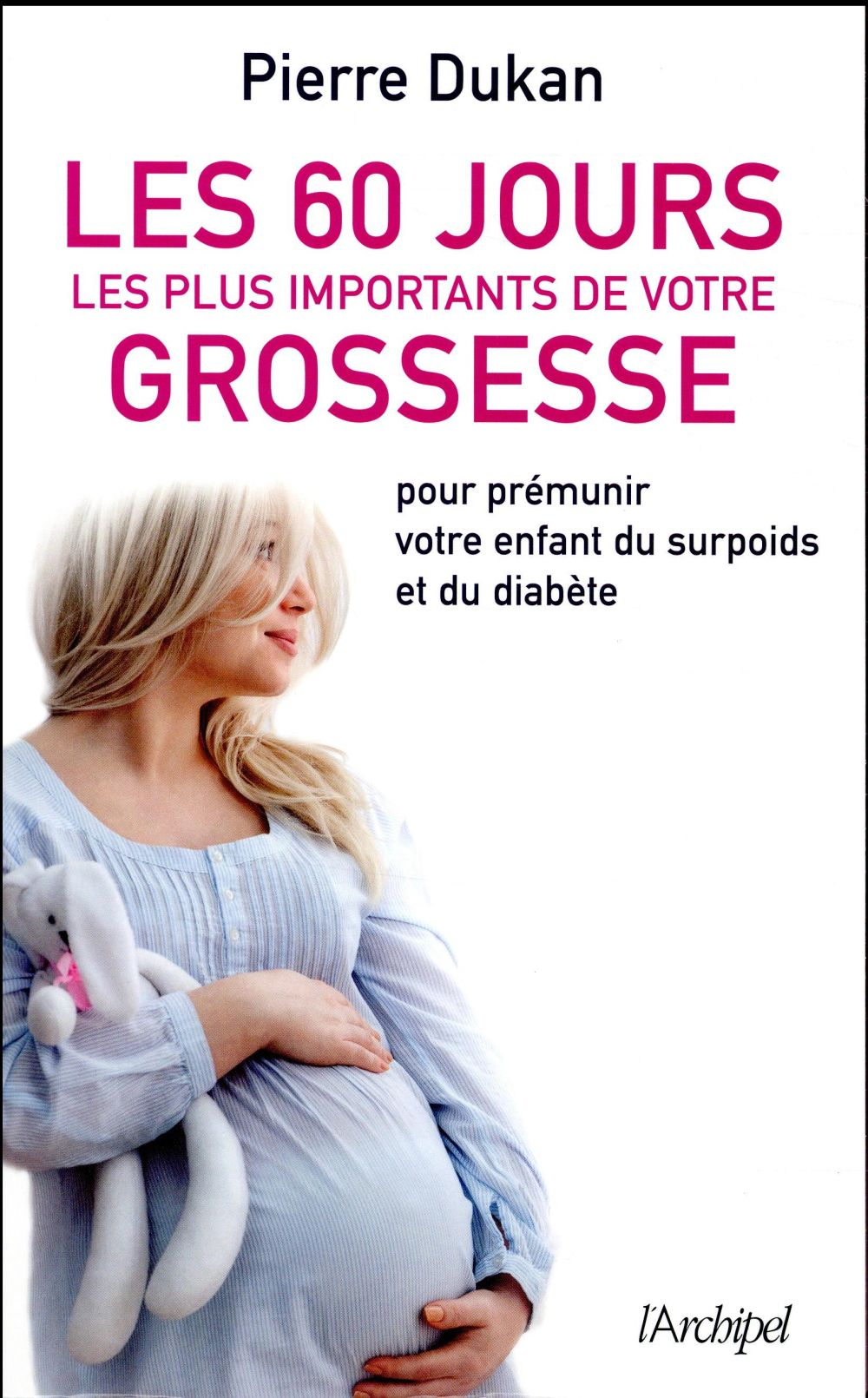 Les 60 jours les plus importants de votre grossesse ; pour prémunir votre enfant du surpoids et du diabète
