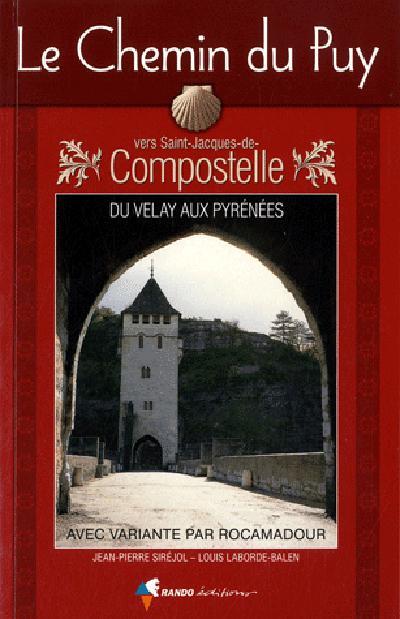 Le chemin du Puy vers Saint-Jacques-de-Compostelle ; du Velay aux pyrénées avec variante par Rocamadour