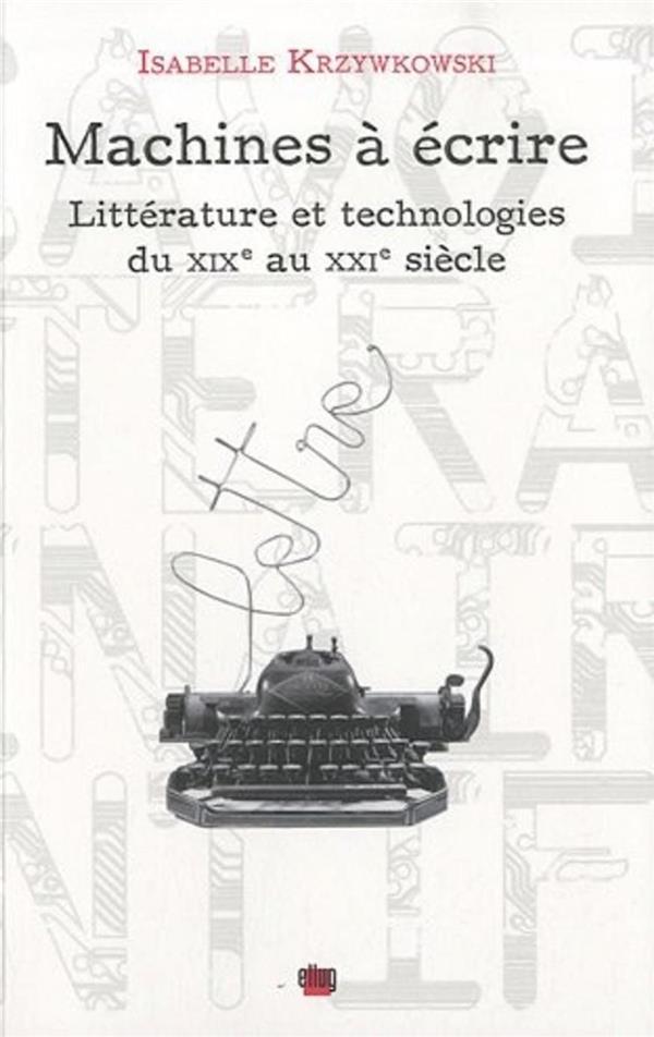 Machines à écrire ; littérature et technologies du XIX au XXI siècle