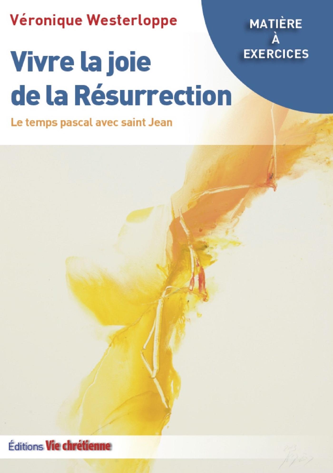 Vivre la Joie de la Résurrection  - Veronique Westerloppe