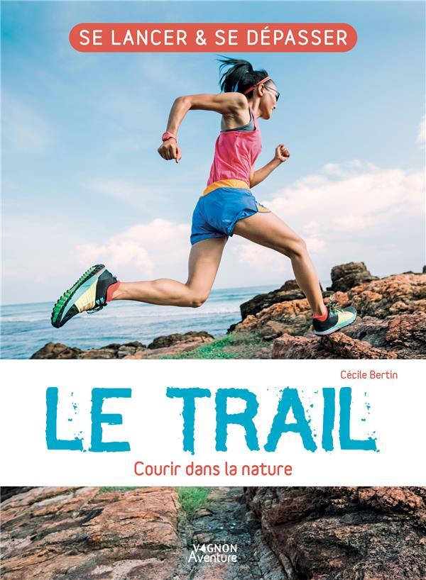 le trail ; courir dans la nature ; se lancer et se dépasser