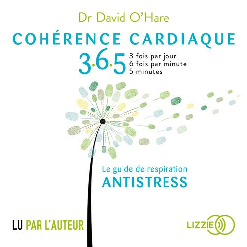Cohérence cardiaque 365 ; le guide de respiration antistress