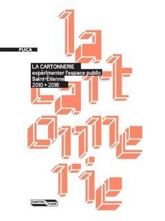 La Cartonnerie ; expérimenter l'espace public : Saint-Étienne 2010 > 2016