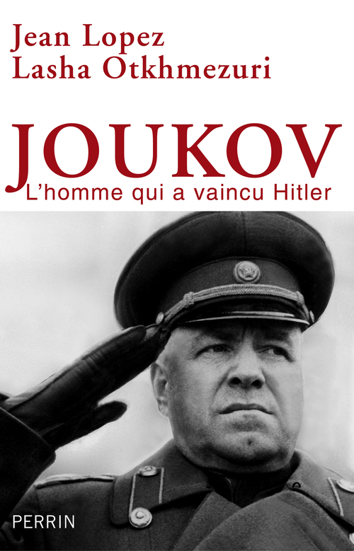Joukov ; l'homme qui a vaincu Hitler