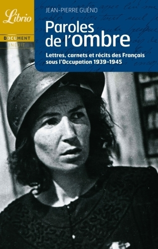 Paroles de l'ombre ; lettres, carnets et récits des Français sous l'Occupation 1939-1945