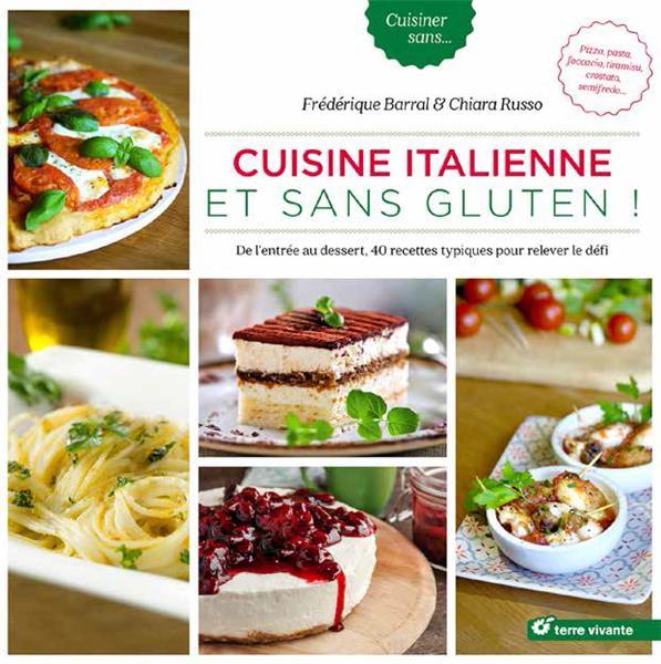 Cuisine italienne et sans gluten ! de l'entrée au dessert, 40 recettes typiques pour relever le défi