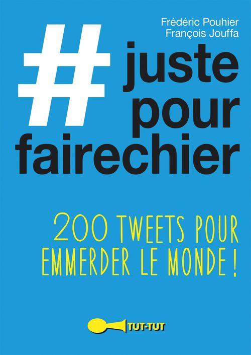 #justepourfairechier ; 200 tweets pour emmerder le monde !