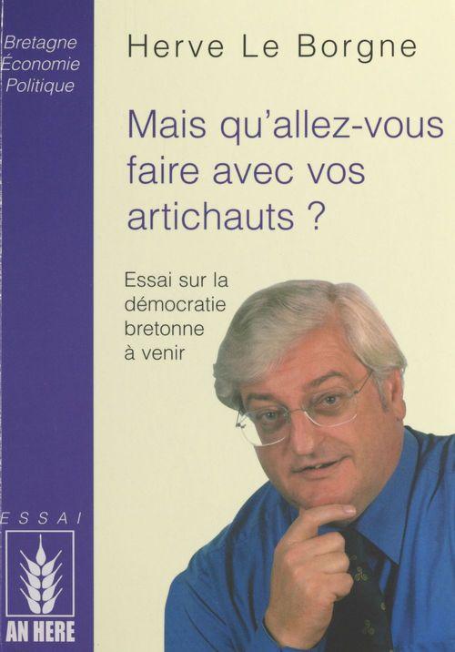 Mais qu'allez-vous faire avec vos artichauts ; essai sur la democratie bretonne a venir