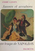 Amours et aventures au temps de Napoléon  - André Gavoty