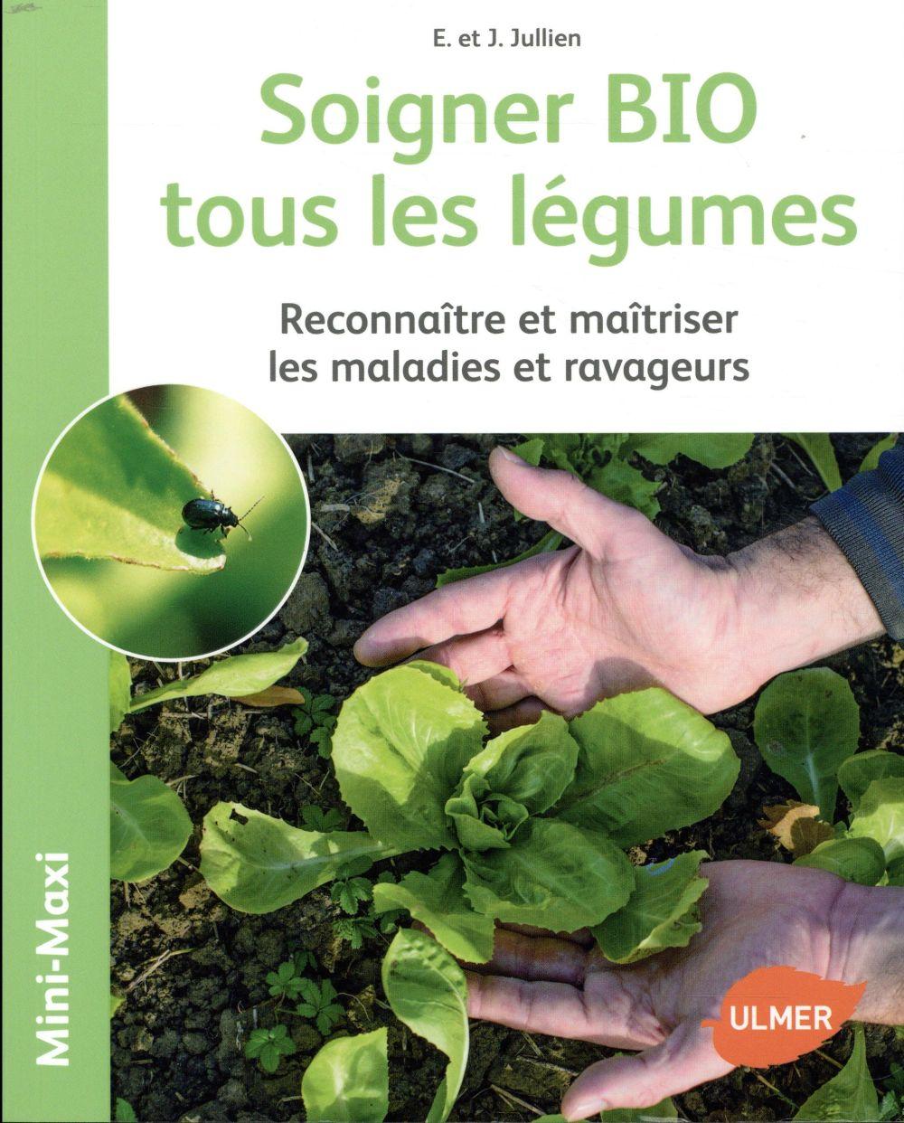 Soigner bio tous les légumes ; reconnaître et maîtriser les maladies et ravageurs