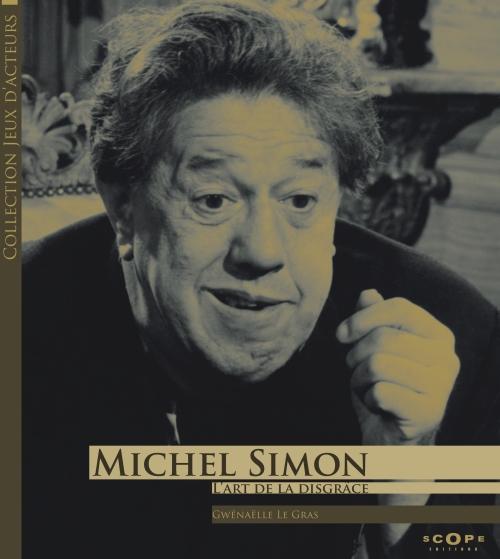 Michel Simon ; l'art de la disgrâce