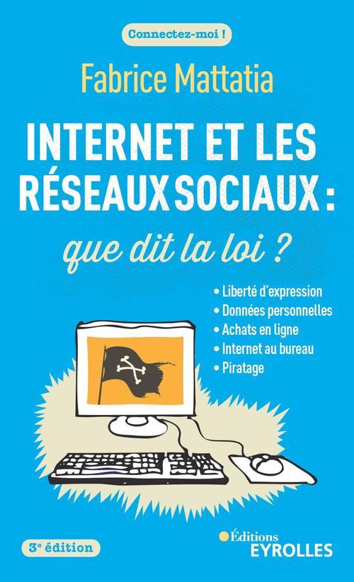 Internet et les réseaux sociaux : que dit la loi ? (3e édition)