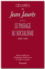 Vente EBooks : Oeuvres de Jean Jaurès t.2 ; le passage au socialisme 1889-1893  - Jean Jaurès